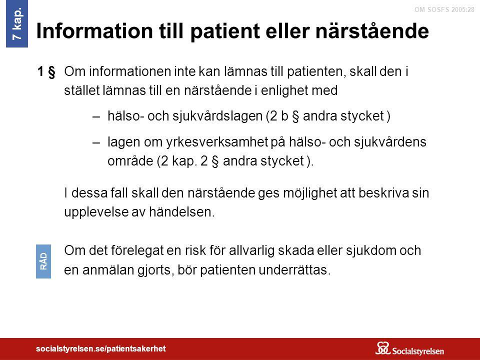 OM SOSFS 2005:28 socialstyrelsen.se/patientsakerhet Information till patient eller närstående Om informationen inte kan lämnas till patienten, skall d