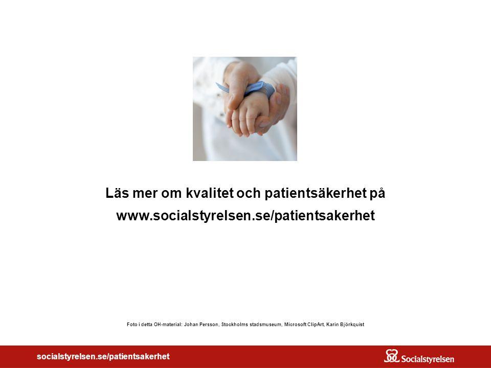 OM SOSFS 2005:28 socialstyrelsen.se/patientsakerhet Läs mer om kvalitet och patientsäkerhet på www.socialstyrelsen.se/patientsakerhet Foto i detta OH-