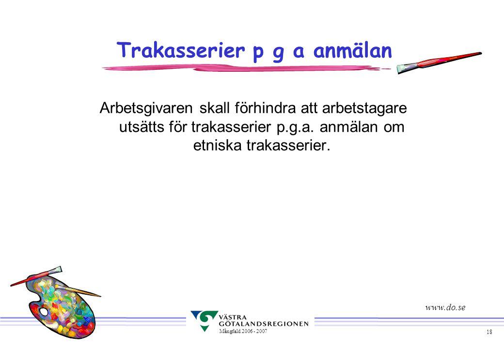 18 Mångfald 2006 - 2007 Trakasserier p g a anmälan Arbetsgivaren skall förhindra att arbetstagare utsätts för trakasserier p.g.a. anmälan om etniska t