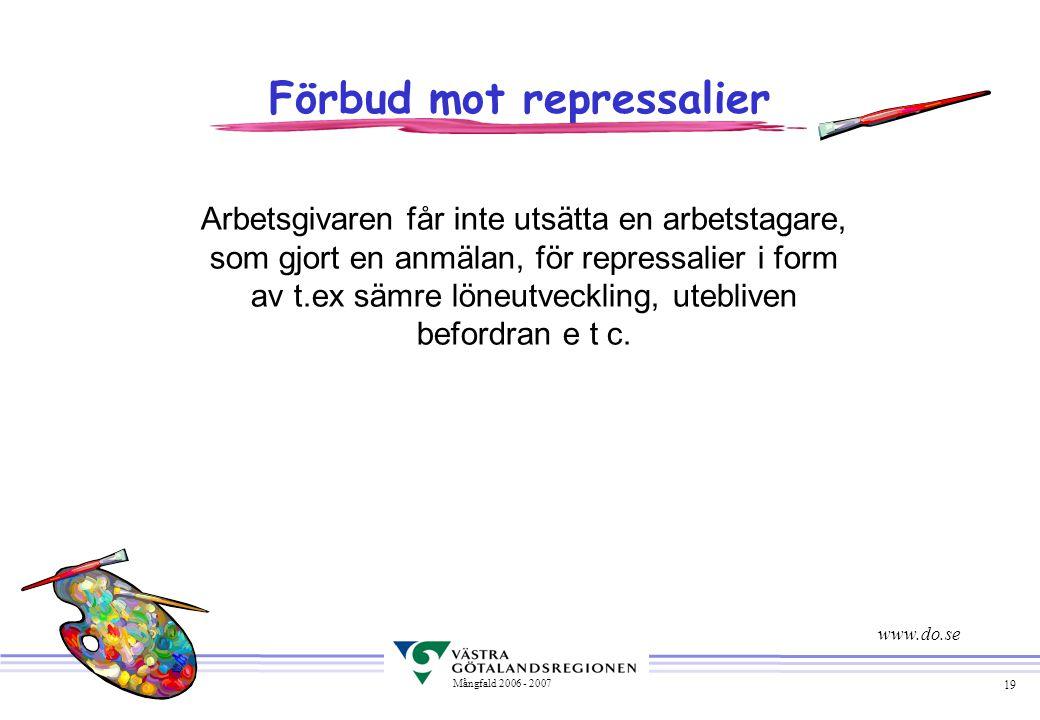 19 Mångfald 2006 - 2007 Förbud mot repressalier Arbetsgivaren får inte utsätta en arbetstagare, som gjort en anmälan, för repressalier i form av t.ex