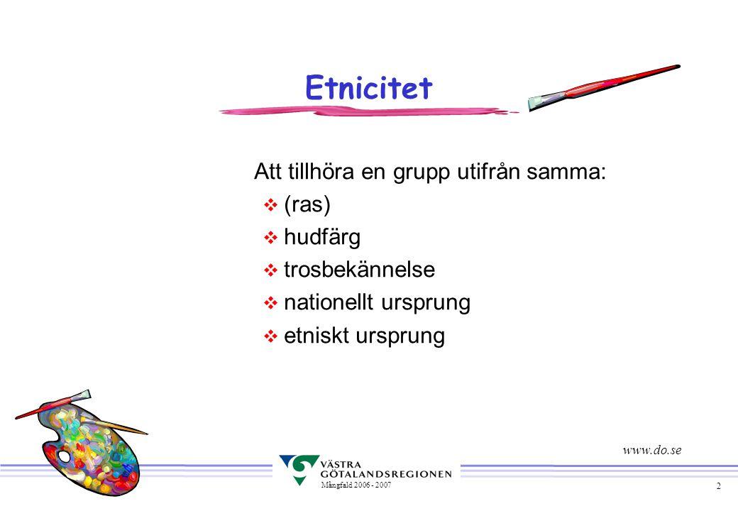13 Mångfald 2006 - 2007 Etniskt diskriminering Arbetsgivaren får inte utsätta arbetstagare eller arbetssökande för direkt eller indirekt diskriminering på grund av dennes etniska bakgrund.