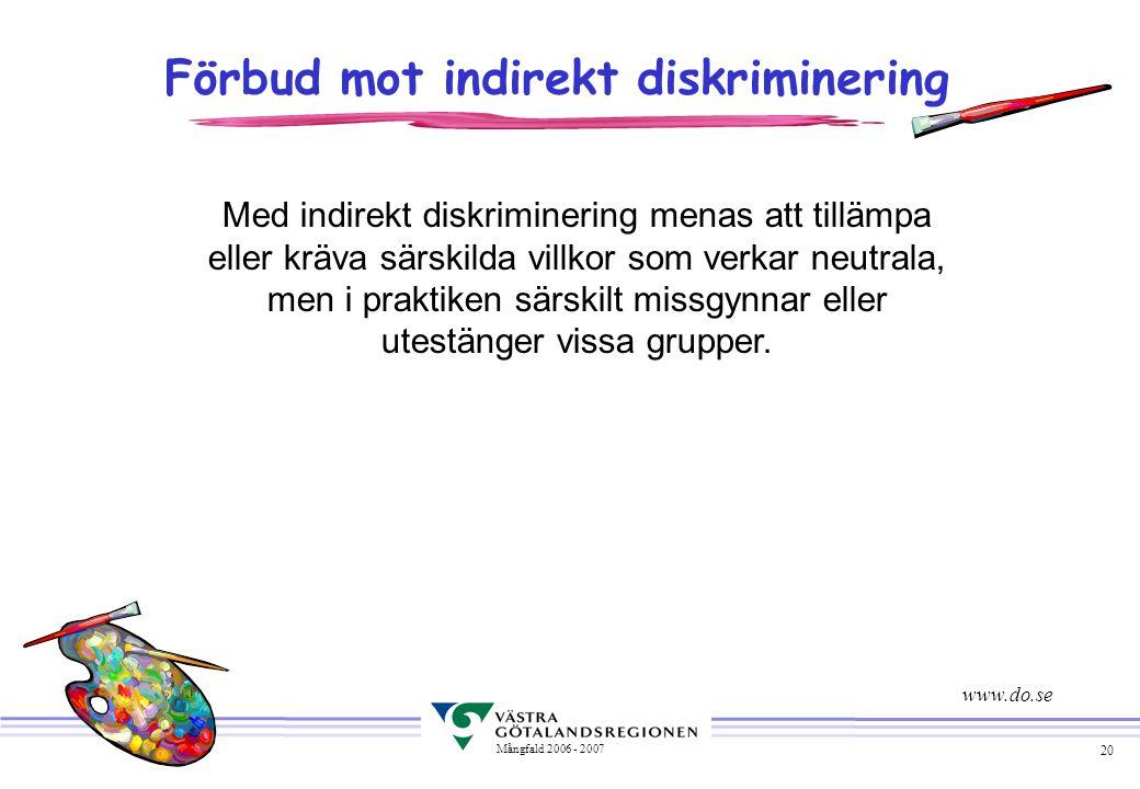 20 Mångfald 2006 - 2007 Förbud mot indirekt diskriminering Med indirekt diskriminering menas att tillämpa eller kräva särskilda villkor som verkar neu