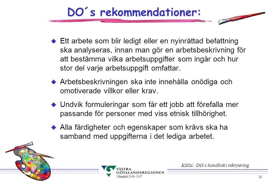 28 Mångfald 2006 - 2007 DO´s rekommendationer: u Ett arbete som blir ledigt eller en nyinrättad befattning ska analyseras, innan man gör en arbetsbesk