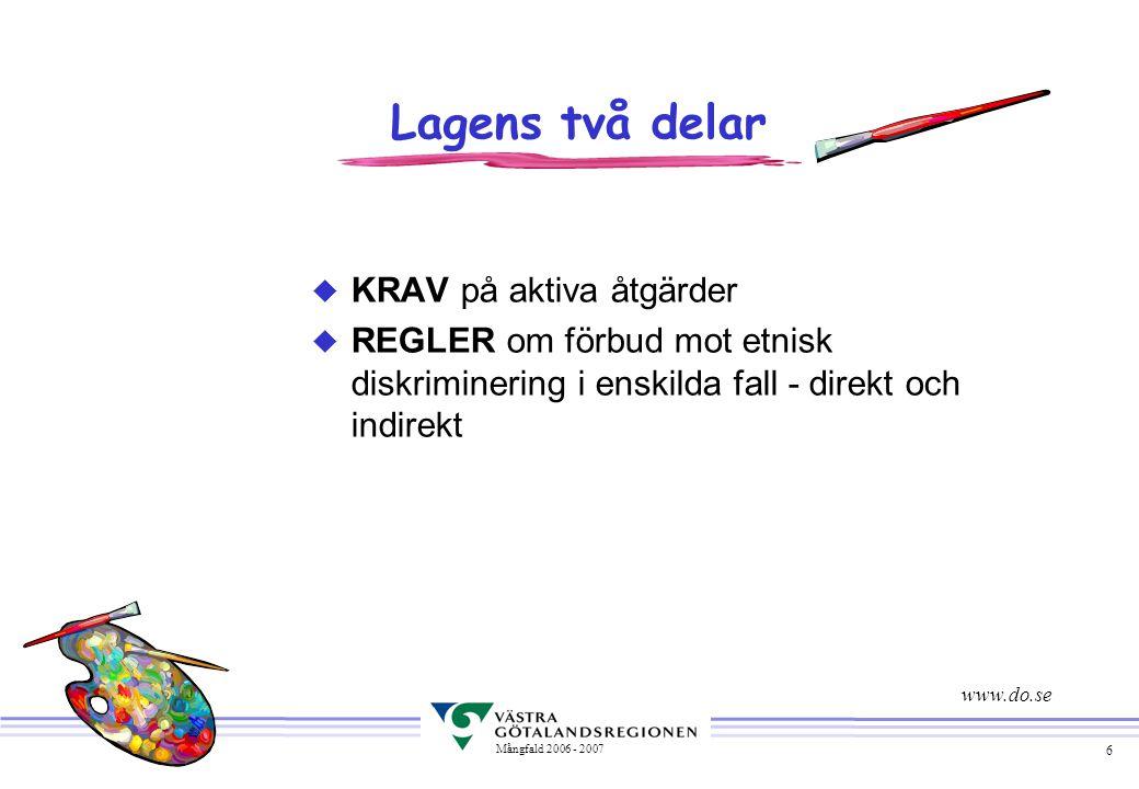 6 Mångfald 2006 - 2007 Lagens två delar u KRAV på aktiva åtgärder u REGLER om förbud mot etnisk diskriminering i enskilda fall - direkt och indirekt w