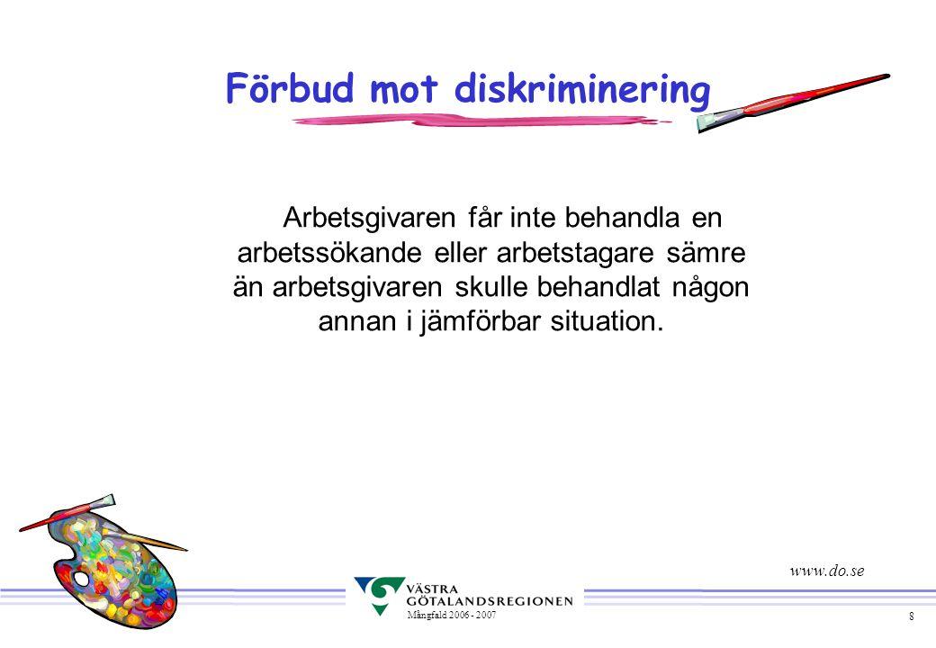 8 Mångfald 2006 - 2007 Förbud mot diskriminering Arbetsgivaren får inte behandla en arbetssökande eller arbetstagare sämre än arbetsgivaren skulle beh