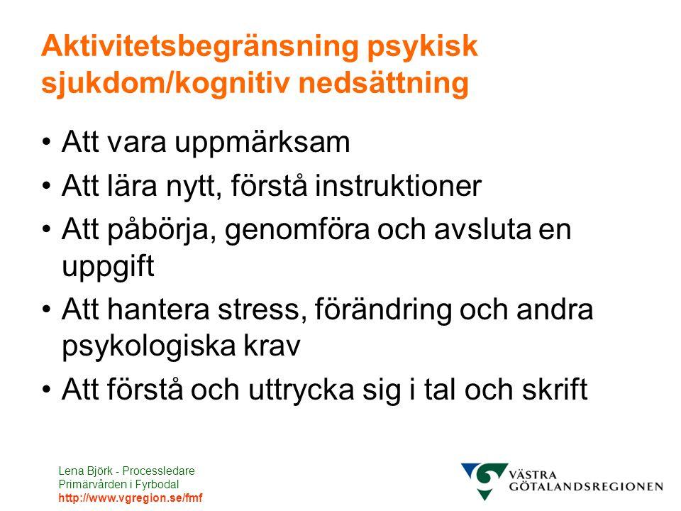 Lena Björk - Processledare Primärvården i Fyrbodal http://www.vgregion.se/fmf Aktivitetsbegränsning psykisk sjukdom/kognitiv nedsättning Att vara uppm