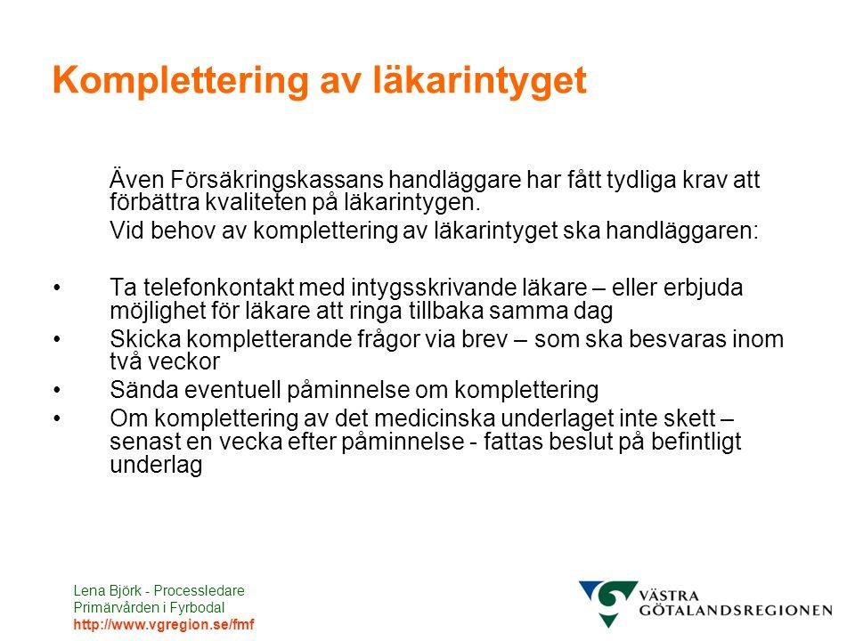 Lena Björk - Processledare Primärvården i Fyrbodal http://www.vgregion.se/fmf Komplettering av läkarintyget Även Försäkringskassans handläggare har få