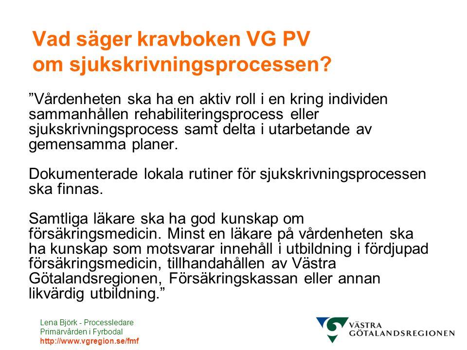"""Lena Björk - Processledare Primärvården i Fyrbodal http://www.vgregion.se/fmf Vad säger kravboken VG PV om sjukskrivningsprocessen? """"Vårdenheten ska h"""