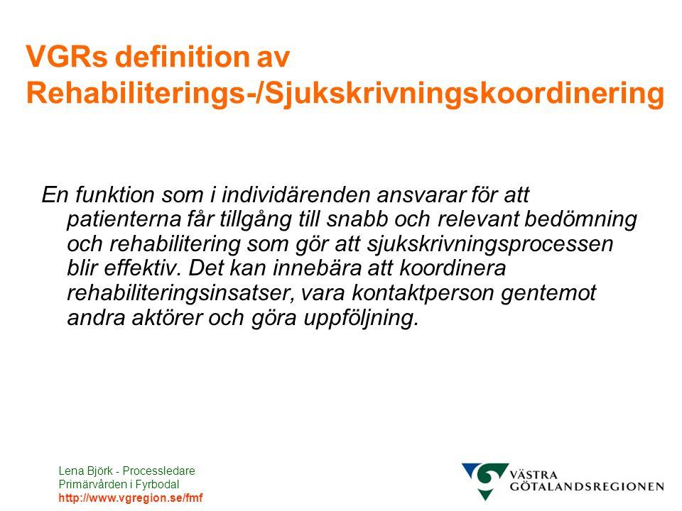 Lena Björk - Processledare Primärvården i Fyrbodal http://www.vgregion.se/fmf VGRs definition av Rehabiliterings-/Sjukskrivningskoordinering En funkti