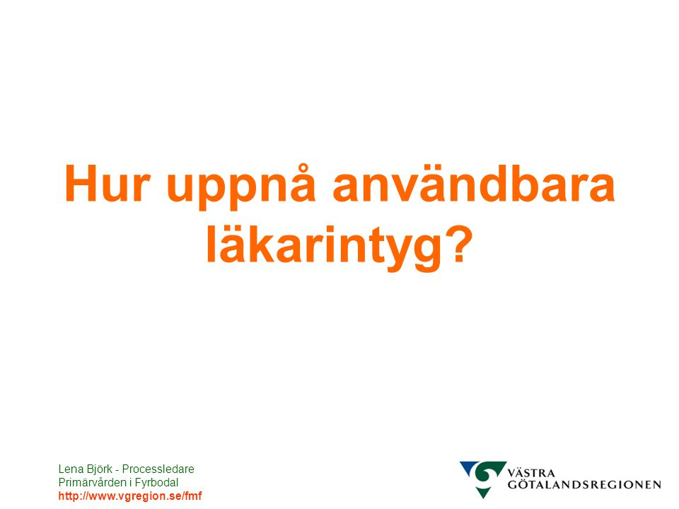 Lena Björk - Processledare Primärvården i Fyrbodal http://www.vgregion.se/fmf VGRs definition av Rehabiliterings-/Sjukskrivningskoordinering En funktion som i individärenden ansvarar för att patienterna får tillgång till snabb och relevant bedömning och rehabilitering som gör att sjukskrivningsprocessen blir effektiv.