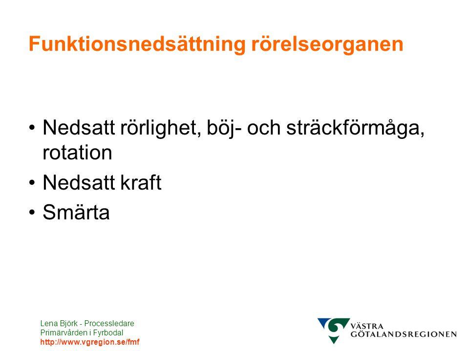 Lena Björk - Processledare Primärvården i Fyrbodal http://www.vgregion.se/fmf Aktivitetsbegränsning rörelseorganen Att ändra kroppsställning Att bibehålla kroppsställning Lyfta armarna ovan axelhöjd Gå med eller utan hjälpmedel Lyfta Stå framåtböjd Sitta Utföra finmotoriskt arbete med händerna