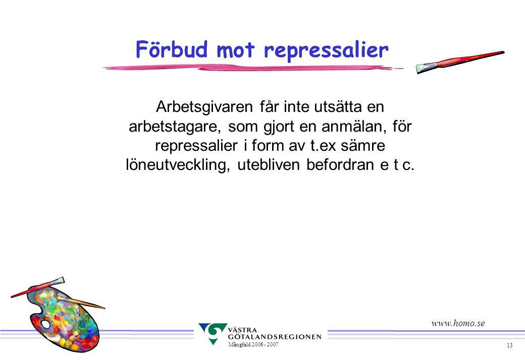 13 Mångfald 2006 - 2007 Förbud mot repressalier Arbetsgivaren får inte utsätta en arbetstagare, som gjort en anmälan, för repressalier i form av t.ex sämre löneutveckling, utebliven befordran e t c.