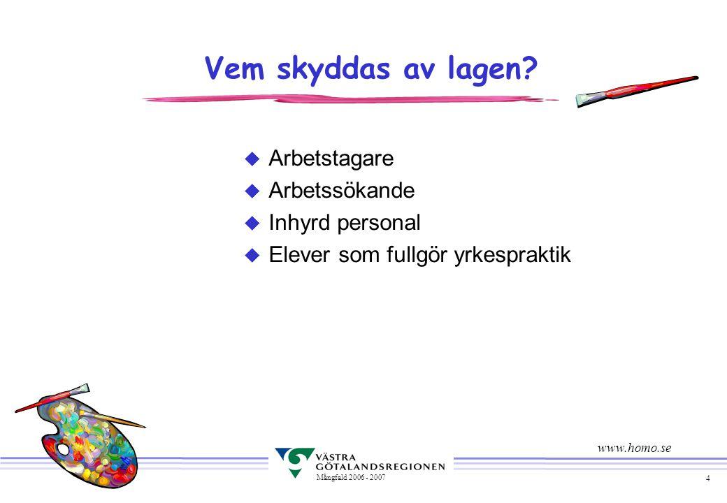 4 Mångfald 2006 - 2007 Vem skyddas av lagen.