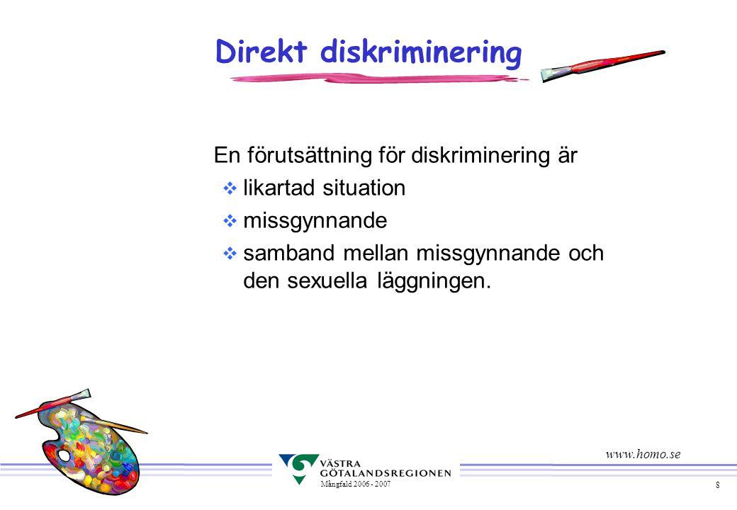 8 Mångfald 2006 - 2007 Direkt diskriminering En förutsättning för diskriminering är v likartad situation v missgynnande v samband mellan missgynnande och den sexuella läggningen.