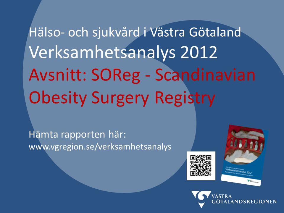 Hälso- och sjukvård i Västra Götaland Verksamhetsanalys 2012 Avsnitt: SOReg - Scandinavian Obesity Surgery Registry Hämta rapporten här: www.vgregion.