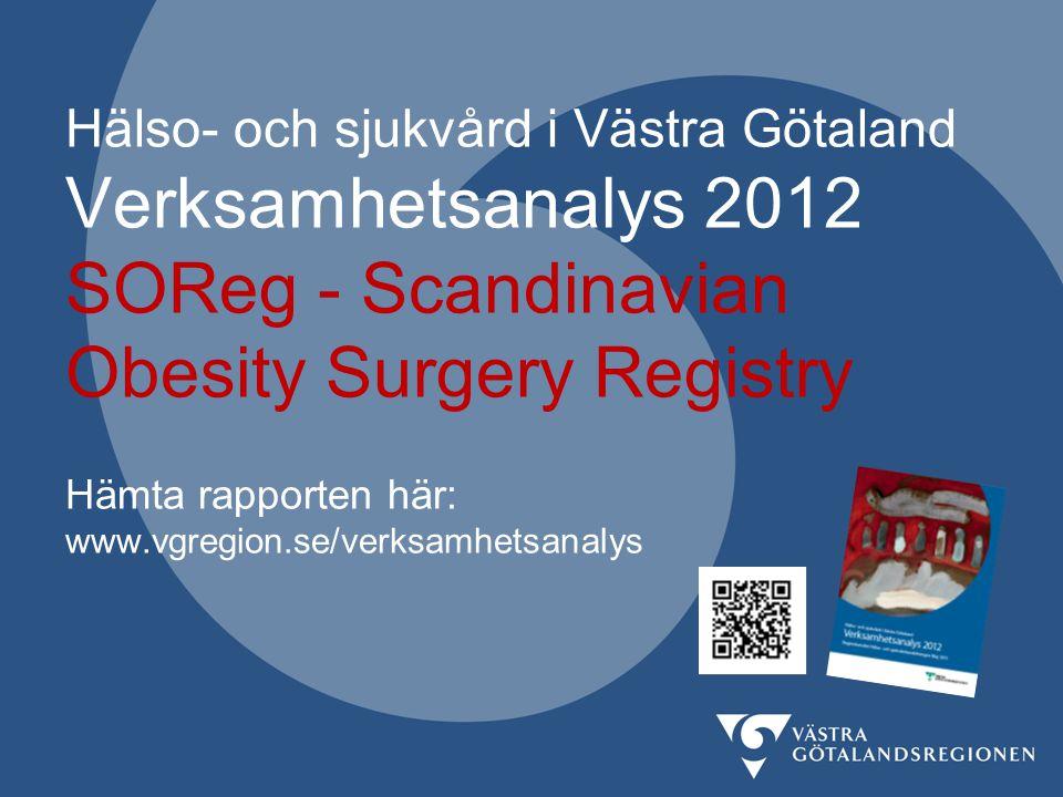 Hälso- och sjukvård i Västra Götaland Verksamhetsanalys 2012 SOReg - Scandinavian Obesity Surgery Registry Hämta rapporten här: www.vgregion.se/verksa