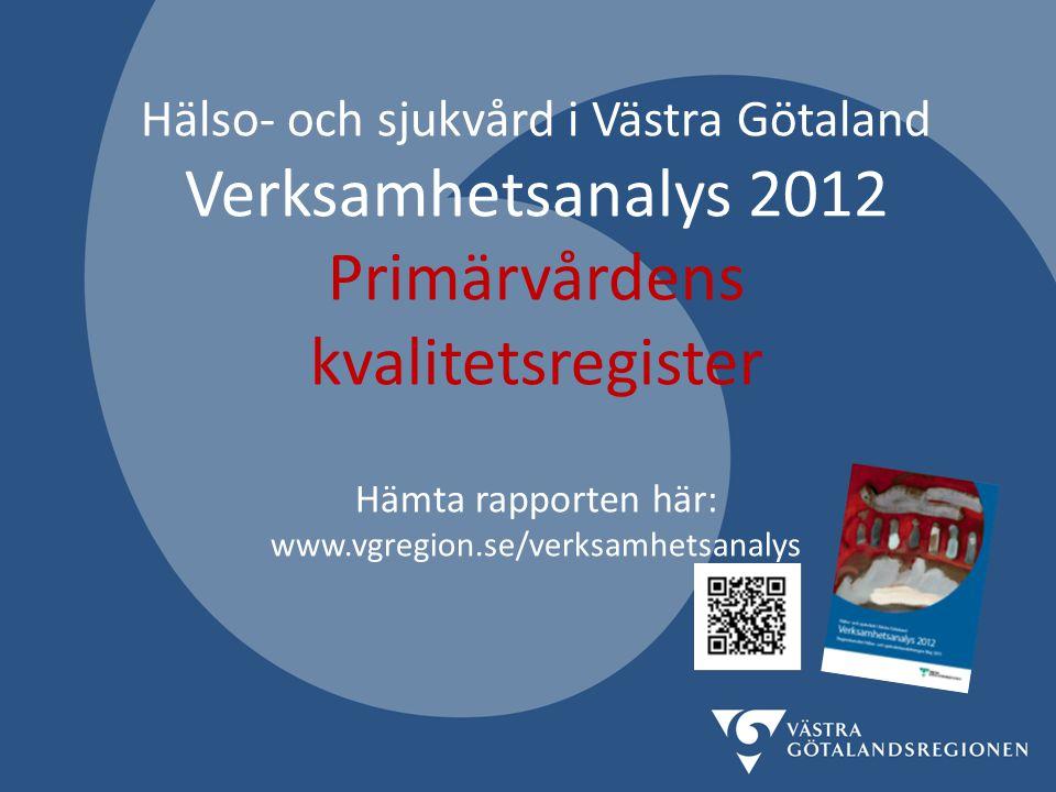 Hälso- och sjukvård i Västra Götaland Verksamhetsanalys 2012 Primärvårdens kvalitetsregister Hämta rapporten här: www.vgregion.se/verksamhetsanalys