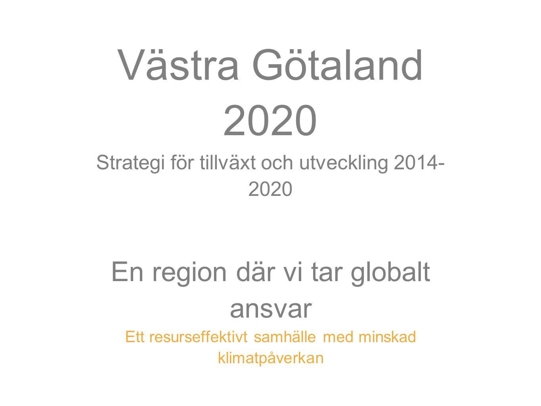 Västra Götaland 2020 Strategi för tillväxt och utveckling 2014- 2020 En region där vi tar globalt ansvar Ett resurseffektivt samhälle med minskad klim