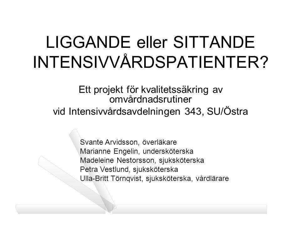LIGGANDE eller SITTANDE INTENSIVVÅRDSPATIENTER? Ett projekt för kvalitetssäkring av omvårdnadsrutiner vid Intensivvårdsavdelningen 343, SU/Östra Svant