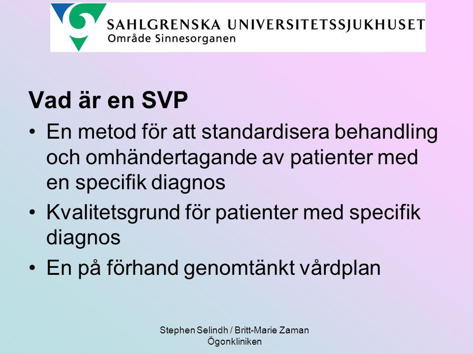 Stephen Selindh / Britt-Marie Zaman Ögonkliniken Vad är en SVP En metod för att standardisera behandling och omhändertagande av patienter med en speci