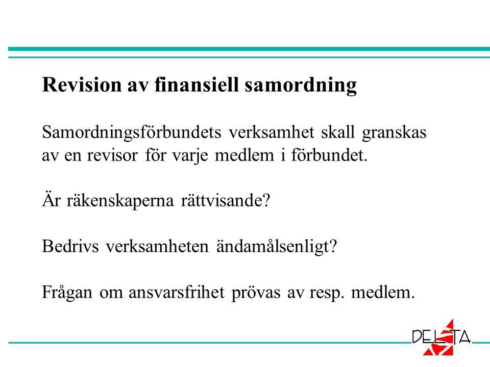 Revision av finansiell samordning Samordningsförbundets verksamhet skall granskas av en revisor för varje medlem i förbundet.