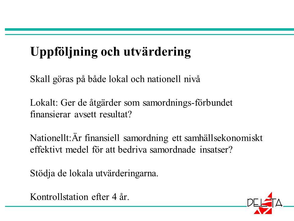 Uppföljning och utvärdering Skall göras på både lokal och nationell nivå Lokalt: Ger de åtgärder som samordnings-förbundet finansierar avsett resultat.