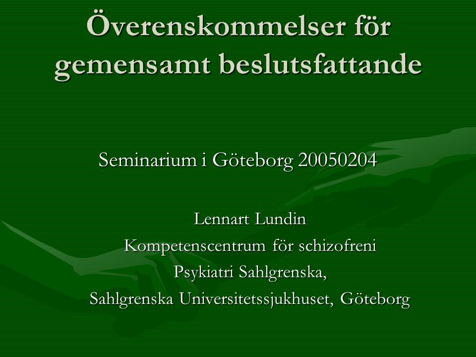 Överenskommelser för gemensamt beslutsfattande Seminarium i Göteborg 20050204 Lennart Lundin Kompetenscentrum för schizofreni Psykiatri Sahlgrenska, Sahlgrenska Universitetssjukhuset, Göteborg