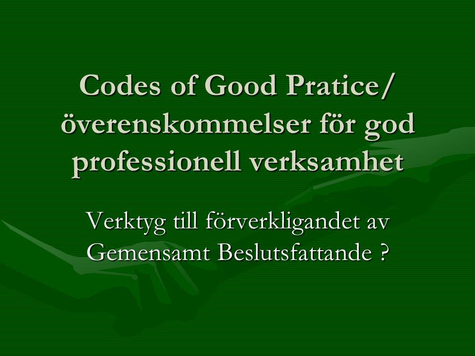 Codes of Good Pratice/ överenskommelser för god professionell verksamhet Verktyg till förverkligandet av Gemensamt Beslutsfattande ?