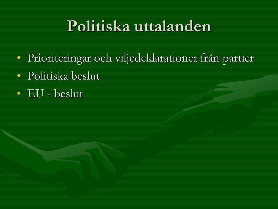 Politiska uttalanden Prioriteringar och viljedeklarationer från partierPrioriteringar och viljedeklarationer från partier Politiska beslutPolitiska beslut EU - beslutEU - beslut