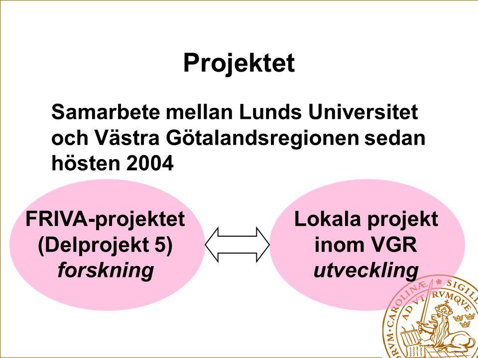 Projektet Samarbete mellan Lunds Universitet och Västra Götalandsregionen sedan hösten 2004 FRIVA-projektet (Delprojekt 5) forskning Lokala projekt in