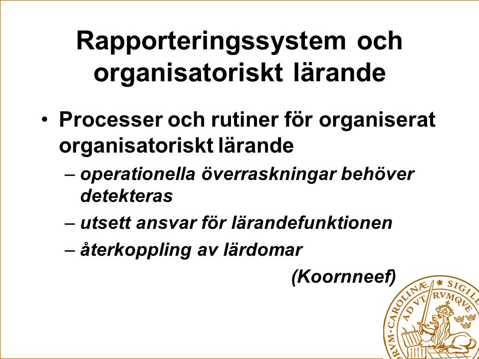 Rapporteringssystem och organisatoriskt lärande Processer och rutiner för organiserat organisatoriskt lärande –operationella överraskningar behöver de