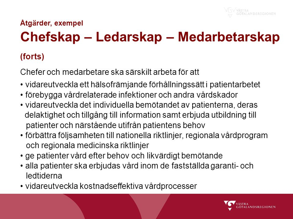 Chefer och medarbetare ska särskilt arbeta för att vidareutveckla ett hälsofrämjande förhållningssätt i patientarbetet förebygga vårdrelaterade infekt