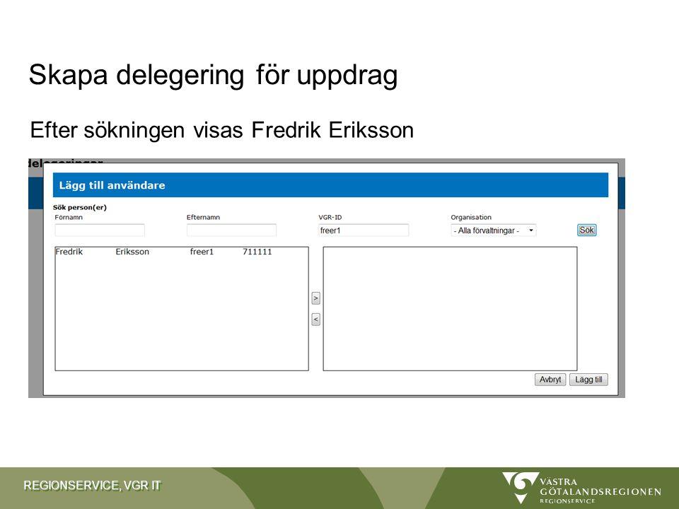 REGIONSERVICE, VGR IT Efter sökningen visas Fredrik Eriksson Skapa delegering för uppdrag