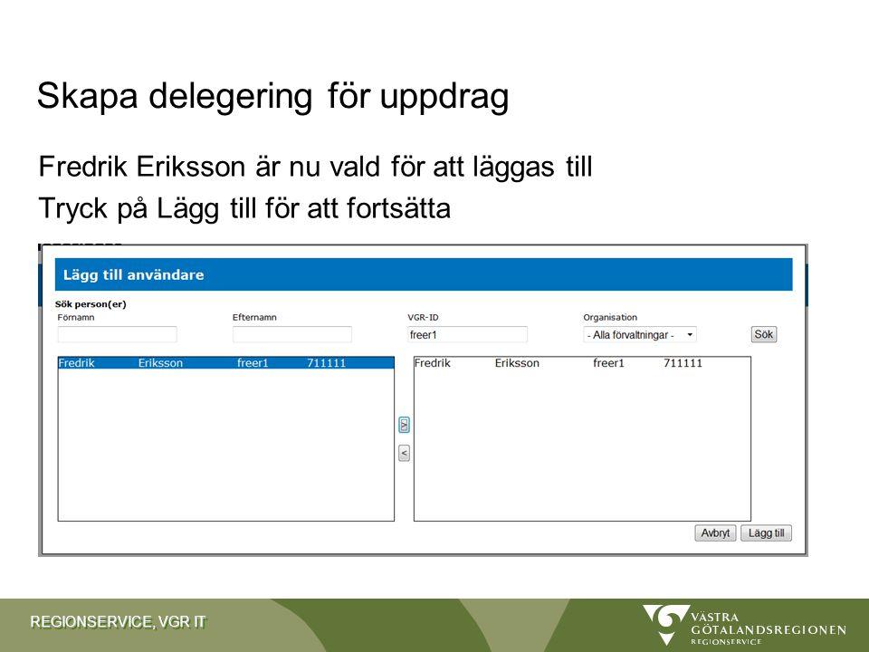 REGIONSERVICE, VGR IT Fredrik Eriksson är nu vald för att läggas till Tryck på Lägg till för att fortsätta Skapa delegering för uppdrag