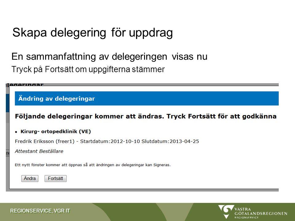 REGIONSERVICE, VGR IT En sammanfattning av delegeringen visas nu Tryck på Fortsätt om uppgifterna stämmer Skapa delegering för uppdrag