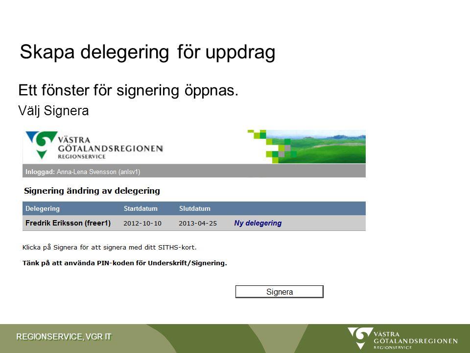 REGIONSERVICE, VGR IT Ett fönster för signering öppnas. Välj Signera Skapa delegering för uppdrag