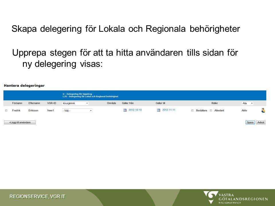 REGIONSERVICE, VGR IT Upprepa stegen för att ta hitta användaren tills sidan för ny delegering visas: Skapa delegering för Lokala och Regionala behöri
