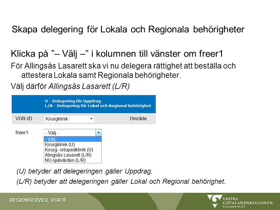 """REGIONSERVICE, VGR IT Klicka på """"– Välj –"""" i kolumnen till vänster om freer1 För Allingsås Lasarett ska vi nu delegera rättighet att beställa och atte"""