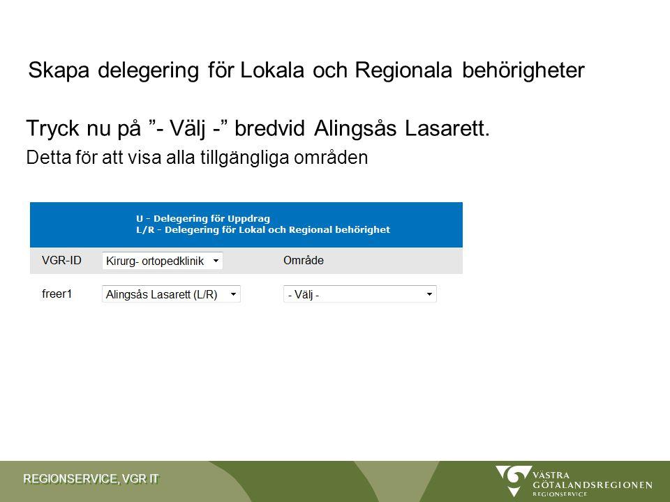 """REGIONSERVICE, VGR IT Tryck nu på """"- Välj -"""" bredvid Alingsås Lasarett. Detta för att visa alla tillgängliga områden Skapa delegering för Lokala och R"""