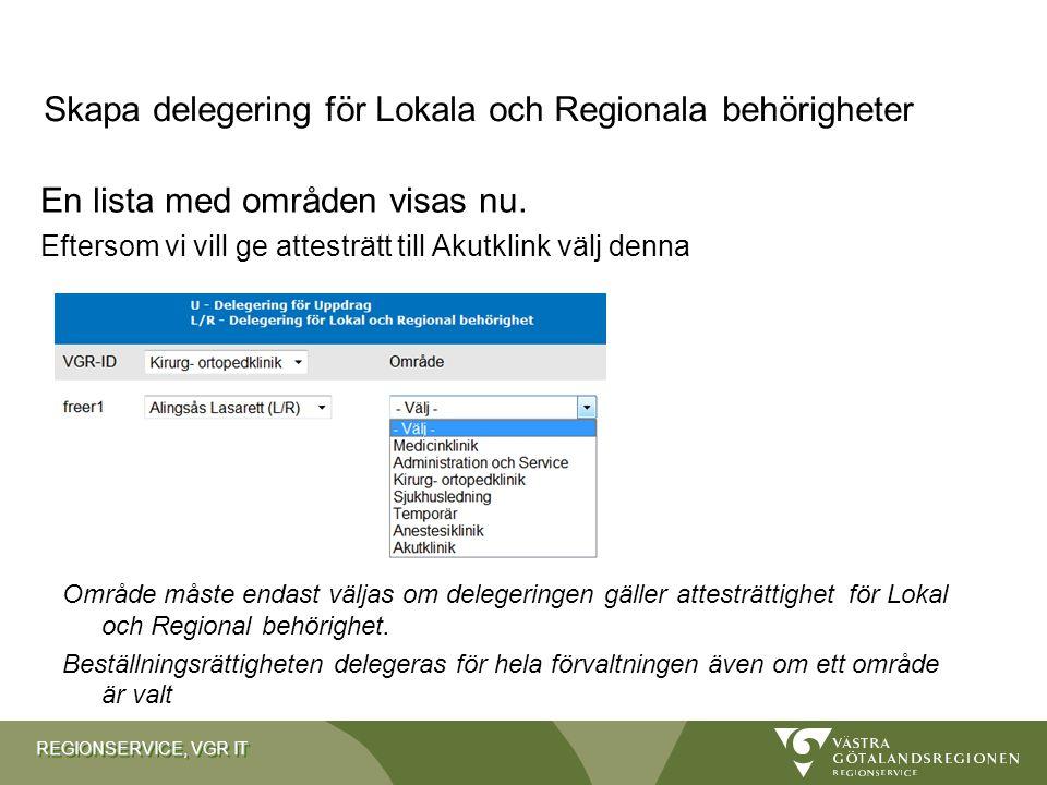 REGIONSERVICE, VGR IT En lista med områden visas nu. Eftersom vi vill ge attesträtt till Akutklink välj denna Område måste endast väljas om delegering
