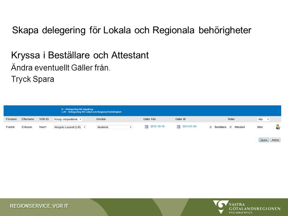REGIONSERVICE, VGR IT Kryssa i Beställare och Attestant Ändra eventuellt Gäller från. Tryck Spara Skapa delegering för Lokala och Regionala behörighet