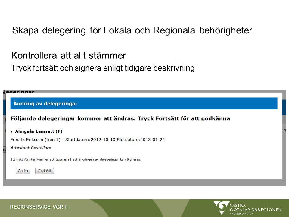 REGIONSERVICE, VGR IT Kontrollera att allt stämmer Tryck fortsätt och signera enligt tidigare beskrivning Skapa delegering för Lokala och Regionala be