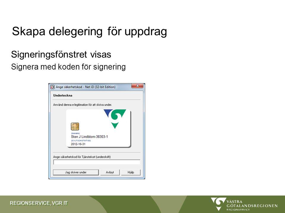 REGIONSERVICE, VGR IT Signeringsfönstret visas Signera med koden för signering Skapa delegering för uppdrag