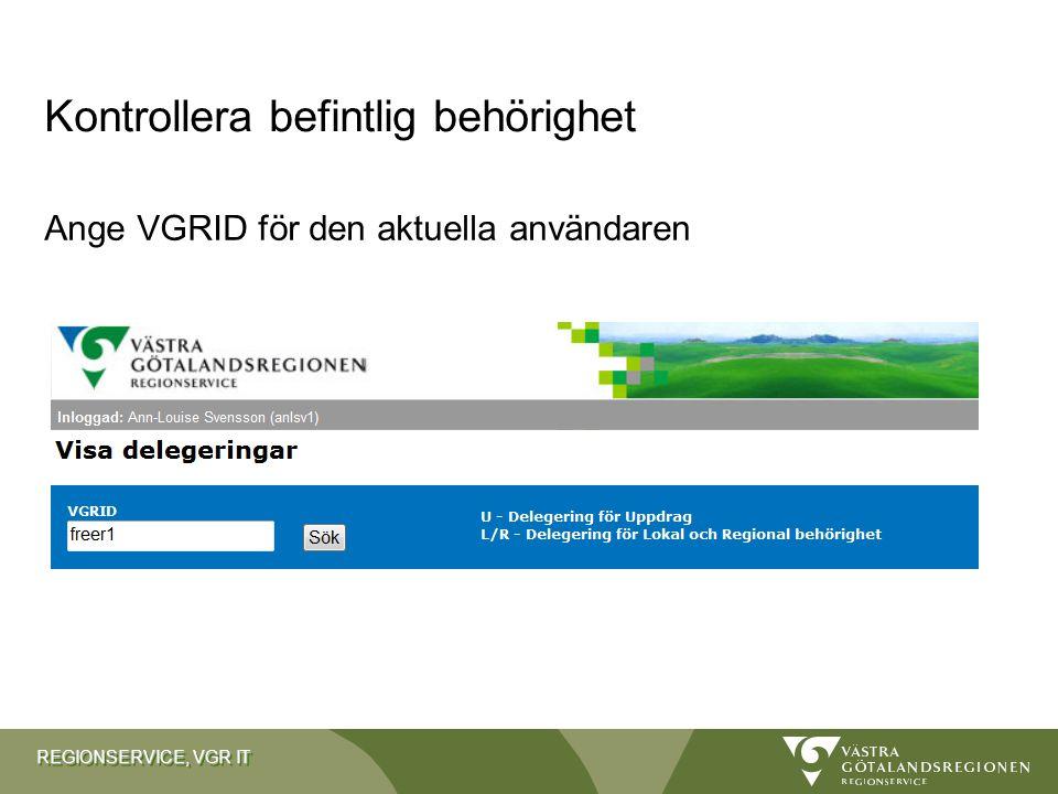 REGIONSERVICE, VGR IT Ange VGRID för den aktuella användaren Kontrollera befintlig behörighet