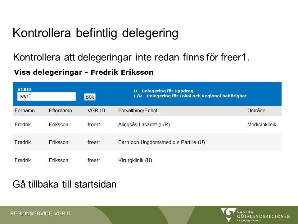 REGIONSERVICE, VGR IT Kontrollera att delegeringar inte redan finns för freer1. Kontrollera befintlig delegering Gå tillbaka till startsidan