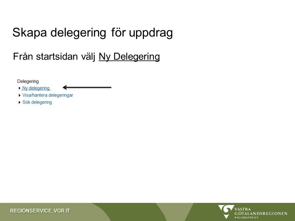 REGIONSERVICE, VGR IT Från startsidan välj Ny Delegering Skapa delegering för uppdrag