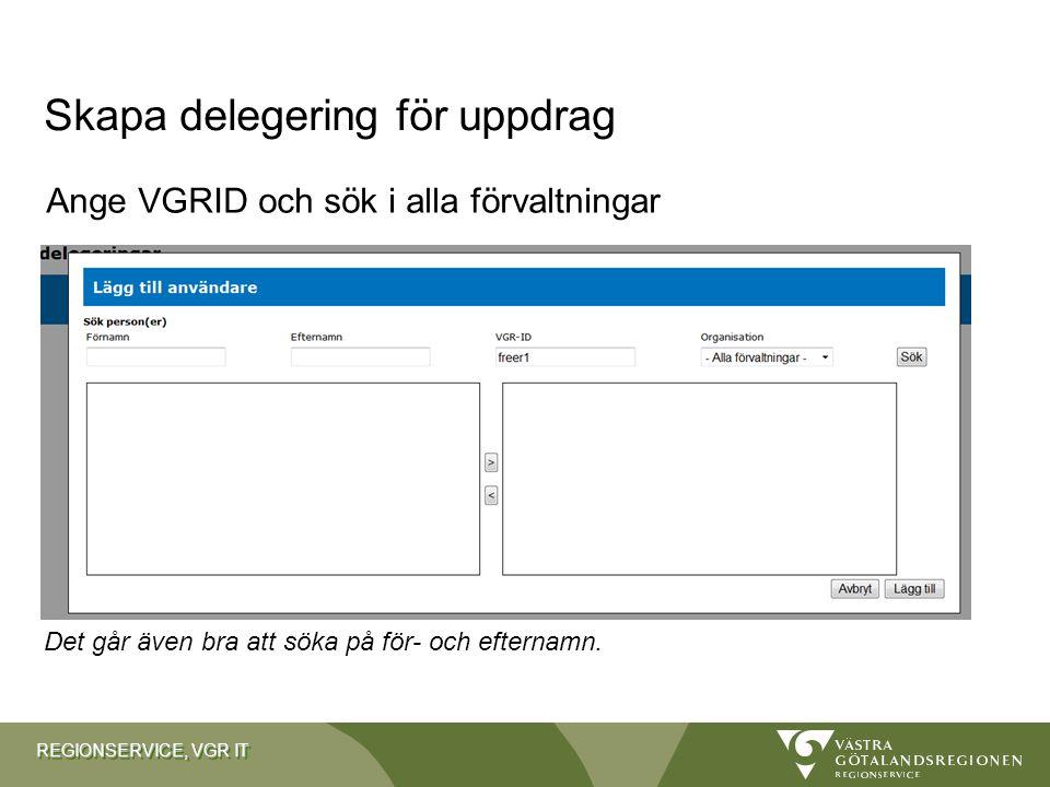 REGIONSERVICE, VGR IT Ange VGRID och sök i alla förvaltningar Skapa delegering för uppdrag Det går även bra att söka på för- och efternamn.