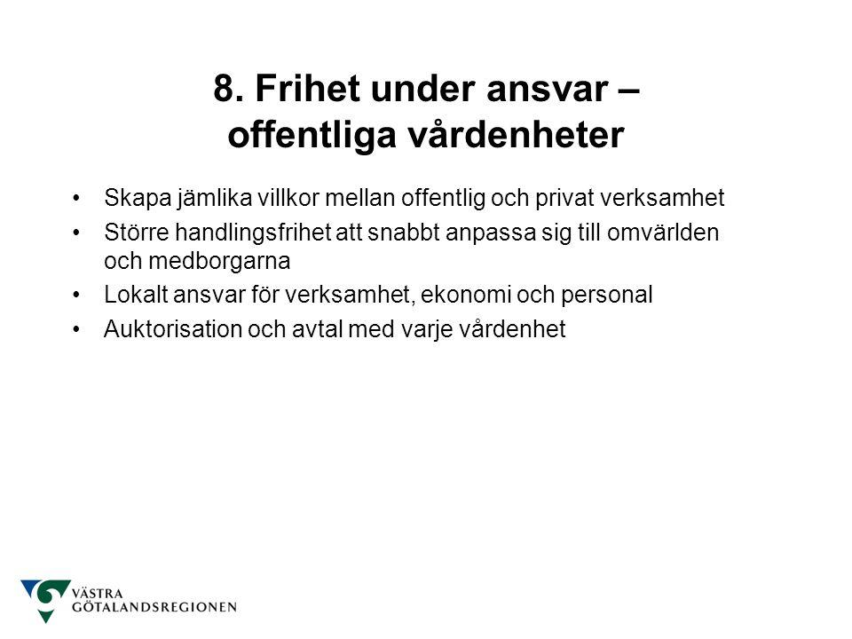 8. Frihet under ansvar – offentliga vårdenheter Skapa jämlika villkor mellan offentlig och privat verksamhet Större handlingsfrihet att snabbt anpassa