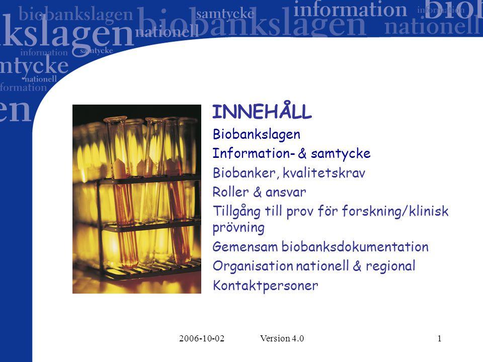 2006-10-02 Version 4.01 INNEHÅLL Biobankslagen Information- & samtycke Biobanker, kvalitetskrav Roller & ansvar Tillgång till prov för forskning/klini
