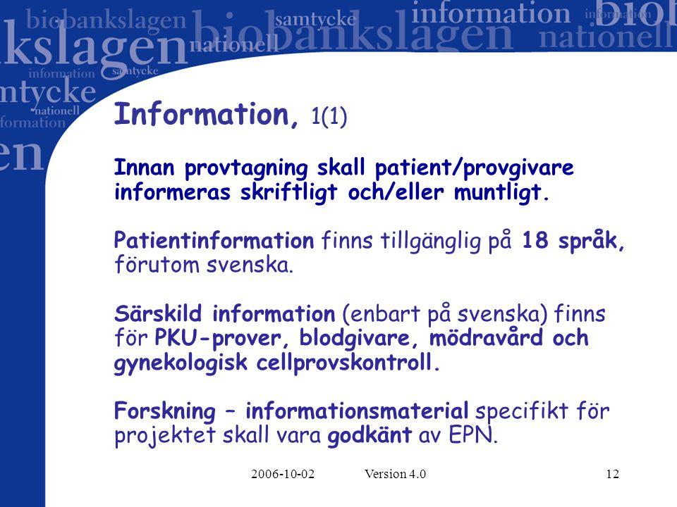 2006-10-02 Version 4.012 Information, 1(1) Innan provtagning skall patient/provgivare informeras skriftligt och/eller muntligt. Patientinformation fin